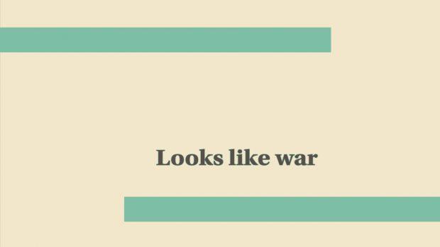 Looks Like War