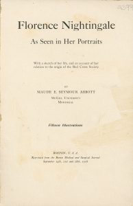 Page couverture du livre « Florence Nightingale As Seen in Her Portraits With a sketch of her life, and an account of her relation to the origin of the Red Cross Society By MAUDE E. SEYMOUR ABBOTT McGill University Montreal Fifteen Illustrations BOSTON, U.S.A. Reprinted from the Boston Medical and Surgical Journal September 14th, 21st and 28th, 1916 ».