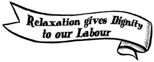 "A black and white illustration of a banner proclaiming ""relaxation gives dignity to our labour."" The banner appears to be blowing in the wind."