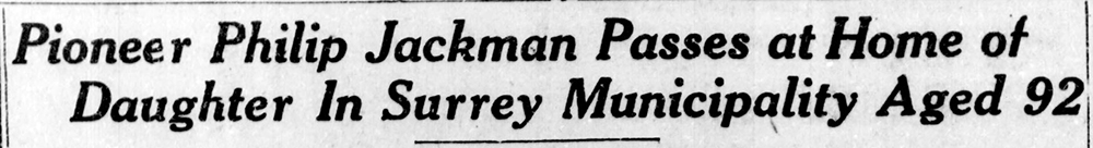 """A newspaper clipping from the October 28, 1927 issue of The British Columbian that is an obituary headline that reads, """"Pioneer Philip Jackman Passes at Home of Daughter in Surrey Municipality Aged 92."""""""