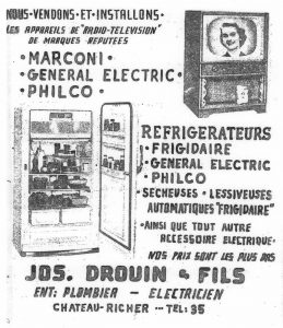"Black and white archival photo of an advertisement that translates as ""We sell and install radio-television appliances of the best-known brands. MARCONI. GENERAL ELECTRIC. PHILCO. Refrigerators. FRIGIDAIRE. GENERAL ELECTRIC. PHILCO. Dryers. ""Frigidaire"" Automatic Washing Machines. As well as all the electric accessories you need. At the lowest prices around. JOS DROUIN & FILS. Contractor: Plumber/Electrician. Château-Richer. Tel.: 35."" The ad also features photos of a television set and a refrigerator."