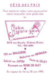 "Flyer featuring the logo of Salon Marie-Rose. The text, in pink, translates as ""DISCOUNT CELEBRATION. Show off your personality by refreshing your wardrobe at SALON MARIE ROSE. Satisfaction and service. 8415 Ave Royale, Château-Richer Tel: 824-4684. 10% off BRASSIERES - Reduced prices on BERMUDAS - Special on PETTICOATS – Sale on TOPS – Discount on NIGHTGOWNS. In effect from June 1 to 30, 1993."""