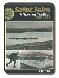 An image of a book cover titled Saint John: A Sporting Tradition 1785-1985 written by Brian Flood. This black and white cover features three separate images including The Paris Crew rowing on a body of water, a man speed skating outdoors and an outdoor speed skating competition on a man-made lake surface. All images are in black and white and are from the 1867-1930 timeframe. There is an added gold foil sticker with the words National Best Seller Hard Cover.