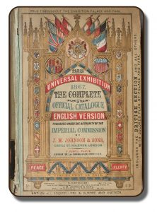 Image of a book cover titled The Complete Official Catalogue of the Paris Universal Exhibition in 1867. The graphic of the cover is very elaborate and has many elements of the gothic style. There are also six flags on the cover showing the countries that participated including England, Canada, United States of America, Germany, France and others.