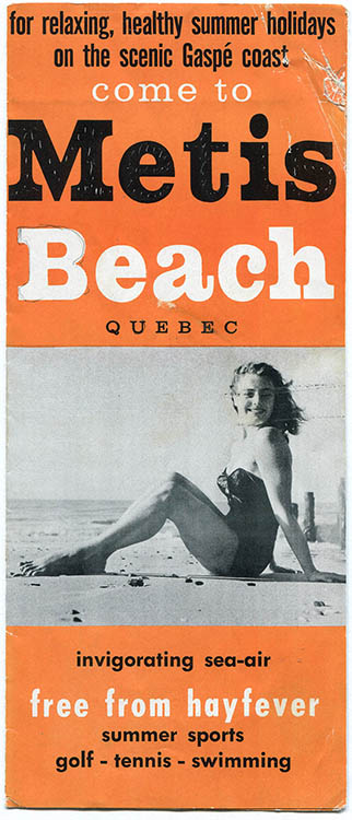 Cover of the tourist pamphlet of Metis Beach. On an orange background is written, in an alternation of black and white for relaxing, healthy summer holidays on the scenic Gaspé coast come to Metis Beach Quebec invigorating sea - air free from hayfever summer sports golf - tennis - swimming. A black and white photograph of a young woman in a bathing suit sitting on the beach divides the text into two sections.